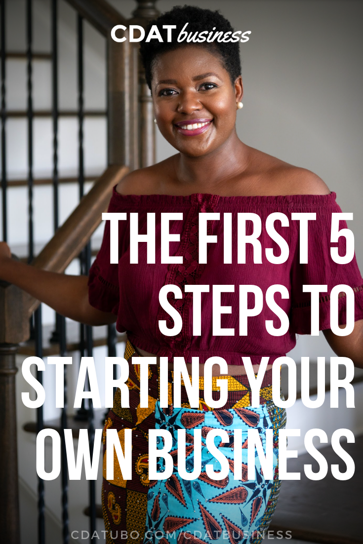 The First 5 Steps to Starting Your Own Businesess